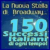 La nuova stella di Broadway (150 successi italiani di ogni tempo!)