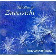Melodien der Zuversicht - Instrumentalmusik -Universelles Leben [Audio-CD, D100, mit Gitarren, Harfe,Flügel,Querflöten,Blockflöte,Xylophon,Horn,Violine, Violoncello]