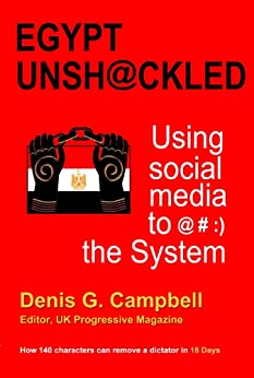Egypt Unshackled: Using social media to @#:) the System by [Campbell, Denis G.]