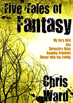 Five Tales of Fantasy (The Chris Ward Collection Book 3) by [Ward, Chris]