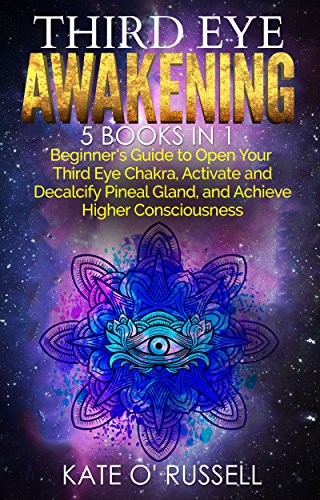 Third Eye Awakening: 5 in 1 Bundle: Beginner's Guide to Open Your Third Eye Chakra, Activate and Decalcify Pineal Gland, and Achieve Higher Consciousness ... Astral Travel, Intuition)  (English Edition)