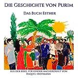 Die Geschichte von Purim. Das Buch Esther: Aus der Bibel nacherzählt für Kinder