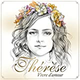 Thérèse, vivre d'amour (d'après les poèmes de Sainte-Thérèse de Lisieux)