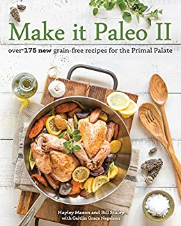 Make it Paleo II: Over 175 New Grain-Free Recipes for the Primal Palate (English Edition)
