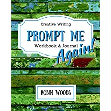 Prompt Me Again: Creative Writing Workbook & Journal (Prompt Me Series)