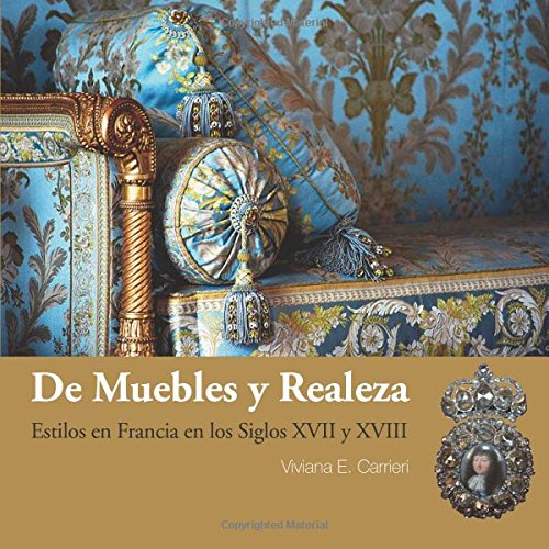 De muebles y realeza: Estilos en Francia en los siglos XVII y XVIII por Viviana Carrieri