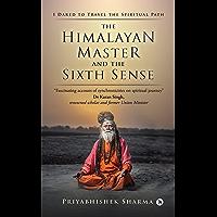 The Himalayan Master and the Sixth Sense : I Dared to Travel the Spiritual Path