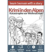 Learn German with a Story. Krimi in den Alpen: Katastrophe vor Weinachten. with English Translation and Audio, Colloquial German. B1-B2 (German Edition)