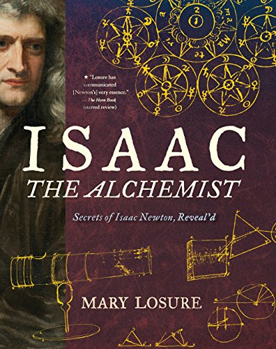 Isaac the Alchemist: Secrets of Isaac Newton, Reveal'd por Mary Losure