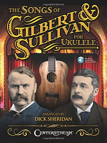The Songs of Gilbert & Sullivan for Ukulele by Dick Sheridan (2015-12-01)