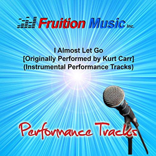 I Almost Let Go (Originally Performed by Kurt Carr) [Instrumental Performance Tracks] (Kurt Carr Instrumental)