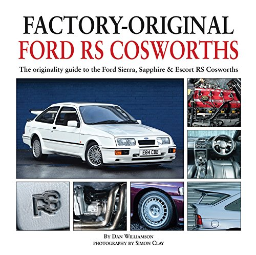 Factory-Original Ford RS Cosworths: The Originality Guide to the Ford Sierra, Sapphire and Escort RS Cosworths par Dan Williamson