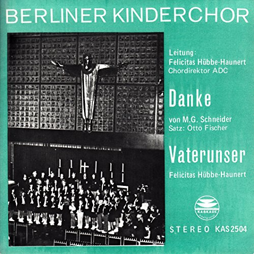 "BERLINER KINDERCHOR / Danke / Vaterunser / Klappbildhülle / KASKADE SCHALLPLATTEN # KAS 2504 / Deutsche Pressung / 7"" Vinyl Single Schallplatte / Leitung: Felicitas Hübbe-Haunert / Chordirektor ADC /"