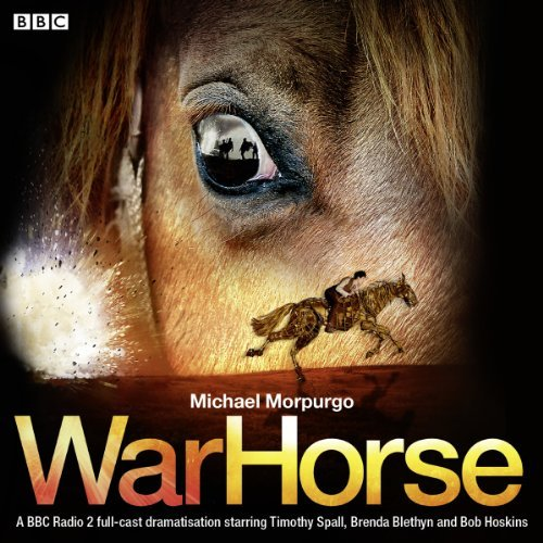 War Horse: A BBC Radio 2 Full-Cast Dramatisation by Michael Morpurgo M.B.E. (2013-10-03)
