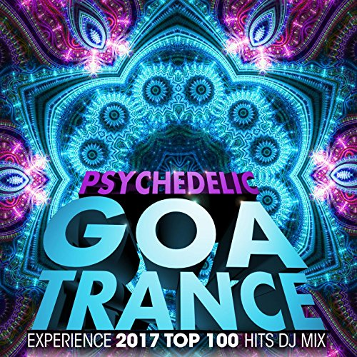Psychedelic Goa Trance Experience 2017 Top 100 Hits DJ Mix