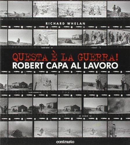 Questa è la guerra! Robert Capa al lavoro. Catalogo della mostra (Milano,...