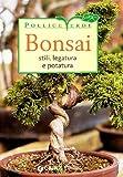 Bonsai. Stili, legatura e potatura