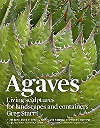Agaves: Living Sculptures for Landscapes and Containers by Greg Starr (2012-05-29)