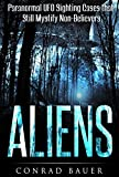 Aliens: Paranormal Mystical Sighting Cases That Still Mystify Non-Believers
