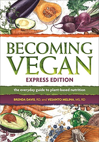 Becoming Vegan Express: The Everyday Guide to Plant-Based Nutrition