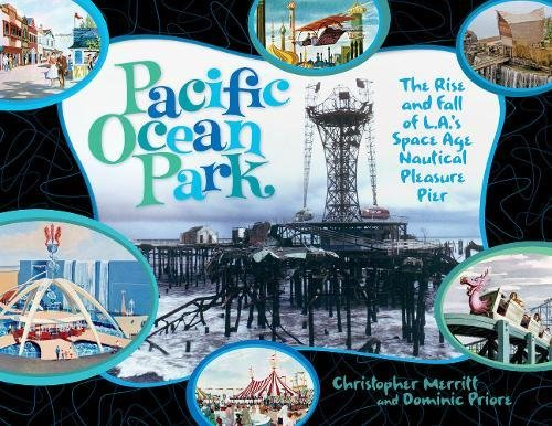 pacific-ocean-park-the-rise-and-fall-of-las-space-age-pleasure-pier