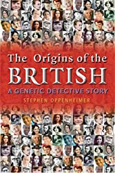 The Origins of the British: A Genetic Detective Story by Stephen Oppenheimer (2006-10-01)