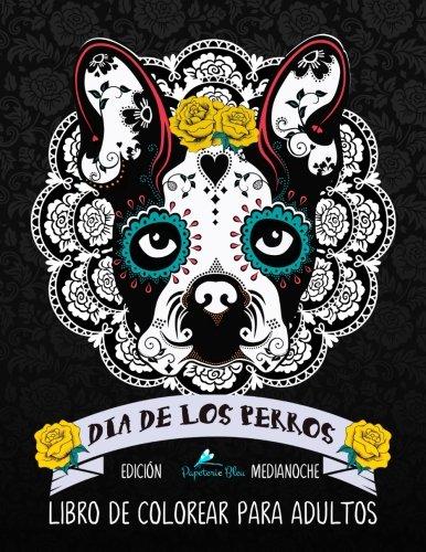 Dia De Los Perros Libro De Colorear Para Adultos: Fondo Negro: Un libro único para los amantes de los perros con calaveras de azúcar del Día de los ... a la relajación y el alivio del estrés) por Papeterie Bleu