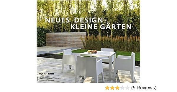 Neues Design Für Kleine Gärten Garten  Und Ideenbücher BJVV: Amazon.de:  Ulrich Timm, Marianne Majerus (Fotografie), Jürgen Becker (Fotografie), ...
