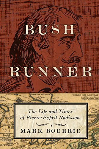 Bush Runner: The Adventures of Pierre-Esprit Radisson (Untold Lives Series) (English Edition)