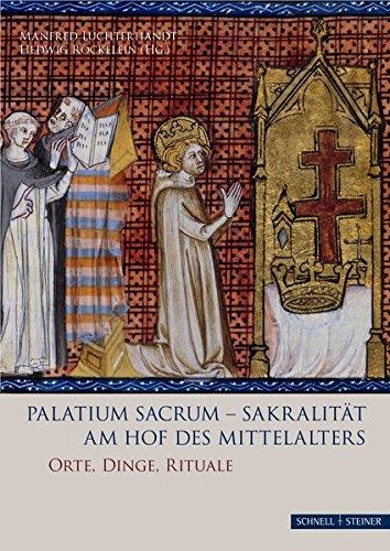 Palatium sacrum - Sakralität am Hof des Mittelalters: Orte - Dinge - Rituale