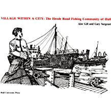 Village within a City: Hessle Road Fishing Community of Hull: The Hessle Road Fishing Community of Hull