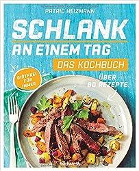 Schlank an einem Tag - Das Kochbuch: Über 80 Rezepte - Diätfrei für immer