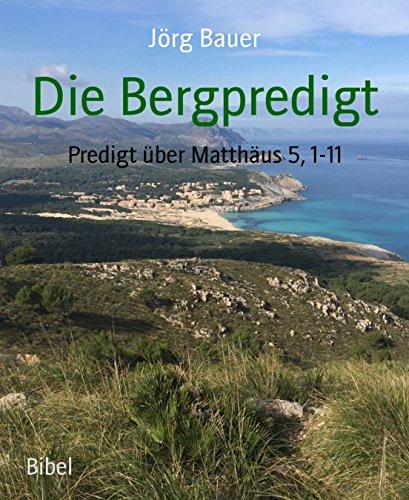 Die Bergpredigt: Predigt über Matthäus 5, 1-11