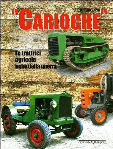 Carioche. Le trattrici agricole figlie della guerra. Ediz. illustrata