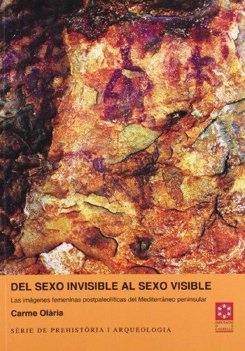 DEL SEXO INVISIBLE AL SEXO VISIBLE. LAS IMÁGENES FEMENINAS POSTPALEOLÍTICAS DEL MEDITERRÁNEO PENINSULAR. (Serie de Prehistoria y Arqueología) por CARME OLÀRIA I PUYOLES