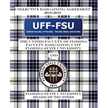 Collective Bargaining Agreement 2016-2019: United Faculty of Florida General Faculty Bargaining Unit and the Florida State University Board of Trustees