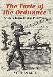 'The Furie of the Ordnance': Artillery in the English Civil Wars (Armour and Weapons) by Bull, Stephen (2008) Hardcover