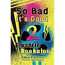 So Bad, It's Good II: Electric Bookaloo