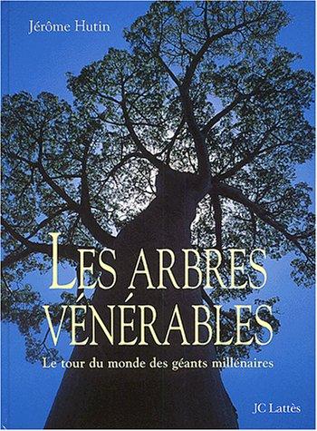 Les arbres vénérables. Le tour du monde des géants millénaires