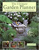 The Ultimate Garden Planner: The Definitive Guide to Designing and Planting a Beautiful Garden