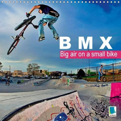 BMX: Big air on a small bike 2016: Thrills and spills on two wheels (Calvendo Sports)