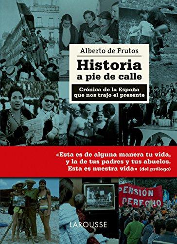 Historia a pie de calle (Larousse - Libros Ilustrados/ Prácticos - Arte Y Cultura) por Alberto De Frutos Dávalos