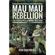 The Mau Mau Rebellion: The Emergency in Kenya 1952 - 1956
