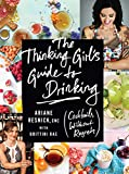 Thinking Girl's Guide to Drinking, The : (Cockails without Regrets)