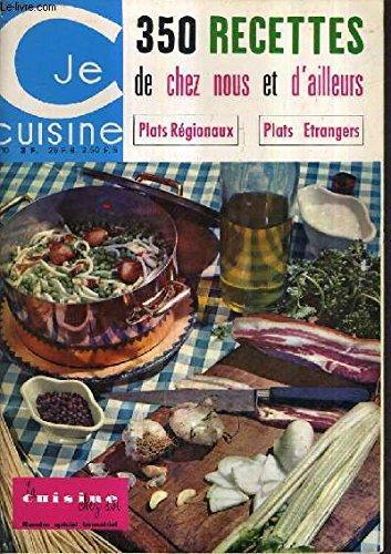 JE CUISINE N°10 - LA CUISINE CHEZ SOI - 350 RECETTES DE CHEZ NOUS ET D'AILLEURS PLATS REGIONAUX PLATS ETRANGERS.