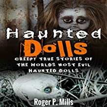 Haunted Dolls: Creepy True Stories of the Worlds Most Evil Haunted Dolls