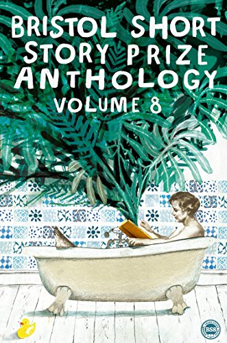 Bristol Short Story Prize Anthology: Vol 8