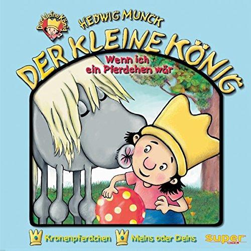 Der kleine König - CD/Wenn ich ein Pferdchen wär: Kronenpferdchen/Meins oder Deins