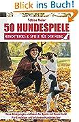 50 Hundespiele: Hundetricks & Spiele für den Hund