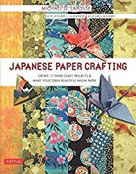 Japanese Paper Crafting: Create 17 Paper Craft Projects & Make your own Beautiful Washi Paper by Michael G. LaFosse (2014-07-01)